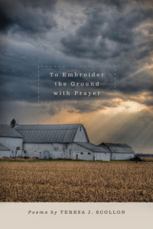 To Embroider The Ground With Prayer by Teresa Scollon