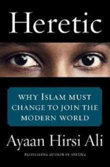 Heretic: Why Islam Must Change to Join the Modern World by Ayaan Hirsi Ali