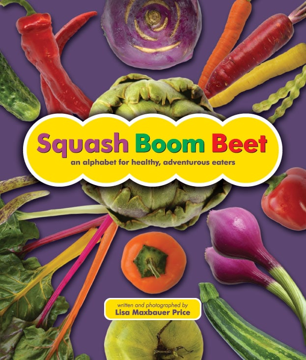 Squash Boom Beet: An Alphabet for Healthy, Adventurous Eaters